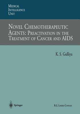 Novel Chemotherapeutic Agents: Preactivation in the Treatment of Cancer and AIDS  by  Kirpal S Gulliya