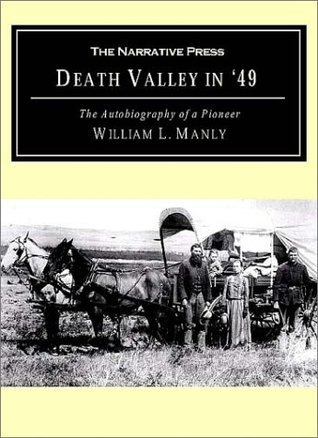 Death Valley in 49: The Autobiography of a Pioneer  by  William L. Manly