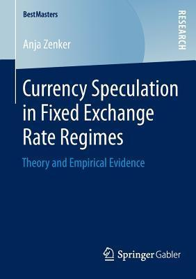 Currency Speculation in Fixed Exchange Rate Regimes: Theory and Empirical Evidence  by  Anja Zenker