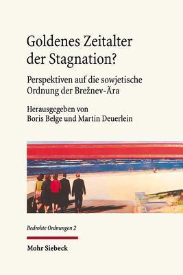 Goldenes Zeitalter Der Stagnation?: Perspektiven Auf Die Sowjetische Ordnung Der Breznev-Ara  by  Boris Belge