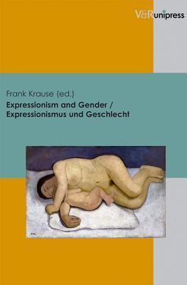 Expressionism and Gender / Expressionismus Und Geschlecht  by  Frank Krause