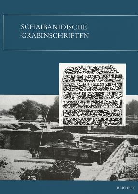 Schaibanidische Grabinschriften  by  Baxtiyor Babadjanov