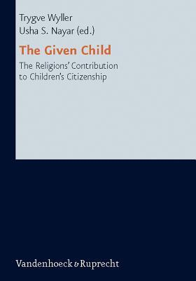 The Given Child: The Religions Contributions To Childrens Citizenship  by  Usha Nayar