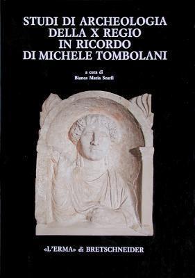 Studi Di Archeologia Della X Regio in Ricordo Di Michele Tombolani  by  Michele Tombolani