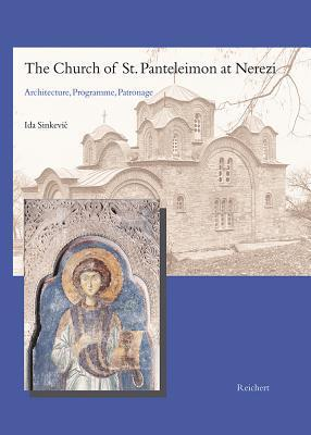 The Church Of St. Panteleimon At Nerezi: Architecture, Programme, Patronage  by  Ida Sinkevic