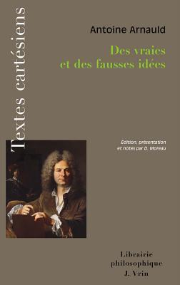 Des Vraies Et Des Fausses Idees Antoine Arnauld
