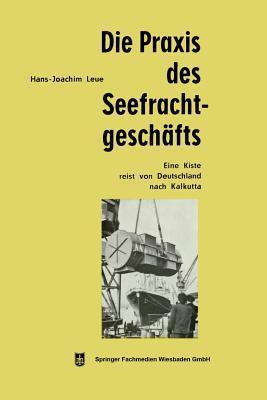 Die Praxis Des Seefrachtgeschafts  by  Hans-Joachim Leue