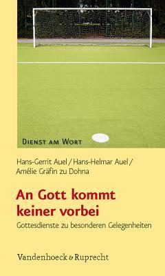 An Gott Kommt Keiner Vorbei: Gottesdienste Zu Besonderen Gelegenheiten  by  Hans-Gerrit Auel