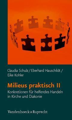 Milieus Praktisch II: Konkretionen Fur Helfendes Handeln in Kirche Und Diakonie Eberhard Hauschildt