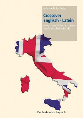 Crossover Englisch - Latein: Anregungen Fur Das Fach Latein Aus Dem Englischunterricht Gabriele Hille-Coates