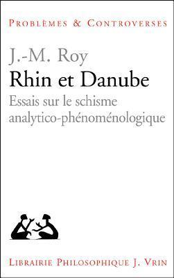 Rhin Et Danube: Essais Sur Le Schisme Analytico-Phenomenologique  by  Jean-Michel Roy