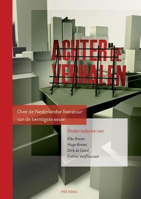 Achter De Verhalen: Over De Nederlandse Literatuur Van De Twintigste Eeuw  by  D. De Geest