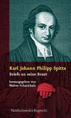 Karl Johann Philipp Spitta: Briefe an Seine Braut 1836-1837 Walter Schmithals