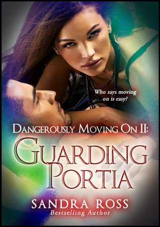 Guarding Portia: Dangerously Moving On 2  by  Sandra Ross