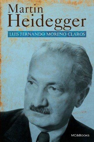 Martin Heidegger. El filósofo del ser  by  Luis Fernando Moreno Claros