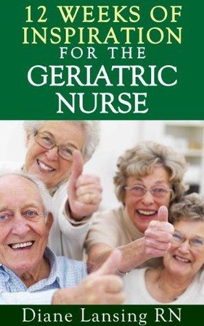 12 Weeks Of Inspiration For The Geriatric Nurse Diane Lansing