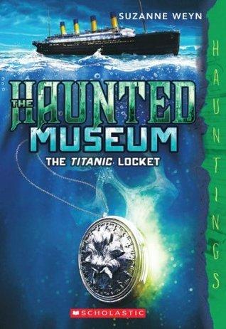 The Titanic Locket (The Haunted Museum #1) Suzanne Weyn