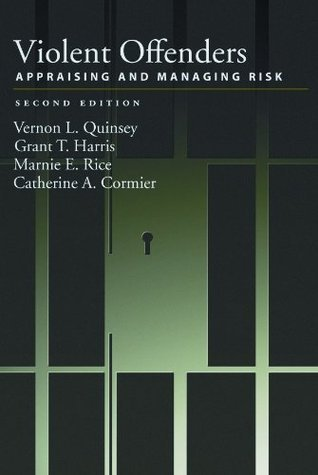 Violent Offenders: Appraising and Managing Risk, Second Edition Catherine A. Cormier