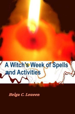 A Witchs Week of Spells and Activities  by  Helga C. Loueen