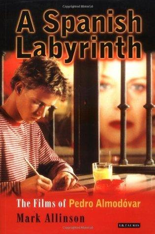 A Spanish Labyrinth: Films of Pedro Almodóvar, The Mark Allinson