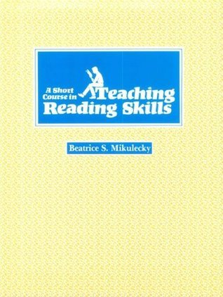 A Short Course in Teaching Reading Skills Beatrice S. Mikulecky