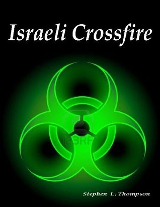 Israeli Crossfire (Crossfire Novels) Stephen L.  Thompson
