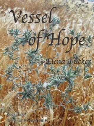 Vessel of Hope (Time Pieces #3) Elena Tucker