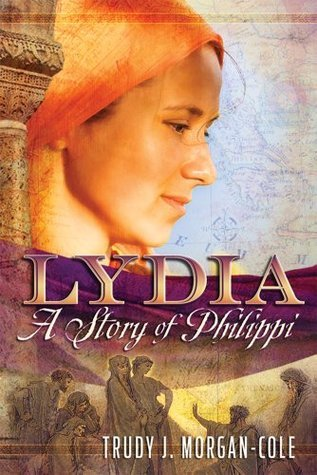 Lydia: A Story of Philippi Trudy J. Morgan-Cole