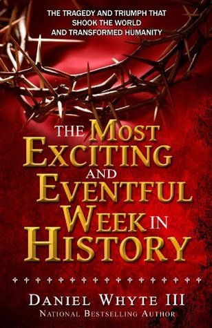 The Most Exciting and Eventful Week in History Daniel Whyte III