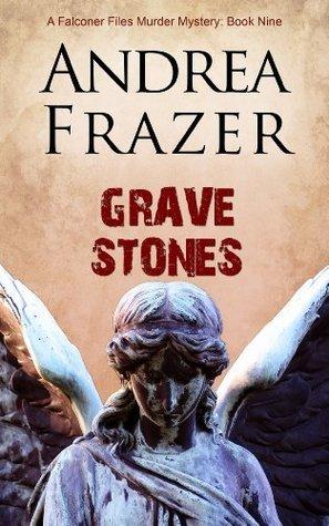 Grave Stones (The Falconer Files - File 9)  by  Andrea Frazer
