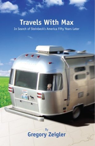 Travels With Max:In Search of Steinbecks America Fifty Years Later Gregory Zeigler