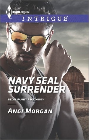 Navy SEAL Surrender (Texas Family Reckoning, #1) Angi Morgan