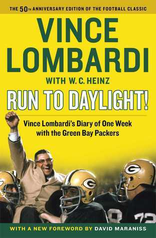 Run to Daylight!: Vince Lombardi's Diary of One Week with the Green Bay Packers Vince Lombardi