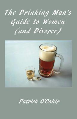 The Drinking Mans Guide to Women Patrick OCahir