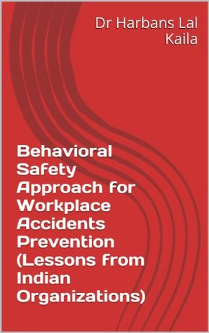 Behavioral Safety Approach for Workplace Accidents Prevention  by  Dr Harbans Lal Kaila