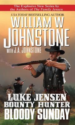 Bloody Sunday (Luke Jensen: Bounty Hunter, #3) William W. Johnstone