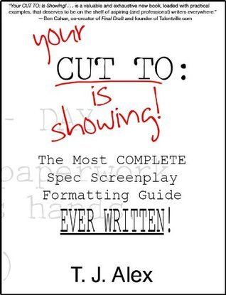 Your CUT TO: Is Showing!  by  T. J. Alex
