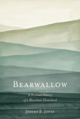 Bearwallow: A Personal History of a Mountain Homeland  by  Jeremy B.  Jones