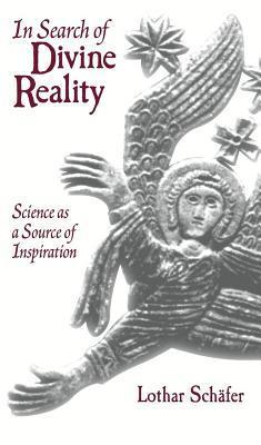 In Search of Divine Reality: Science as a Source of Inspiration Lothar Schäfer