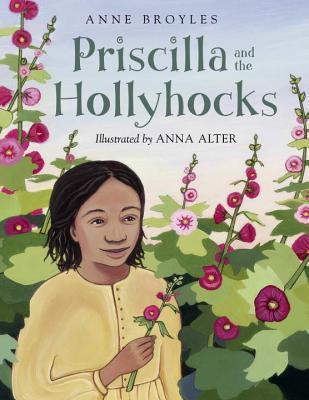 Priscilla and the Hollyhocks Anne Broyles