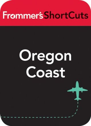 Oregon Coast: Frommers ShortCuts Frommers