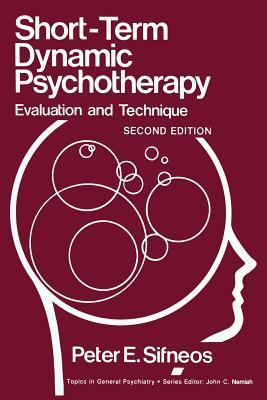 Short-Term Dynamic Psychotherapy: Evaluation and Technique  by  Peter E. Sifneos