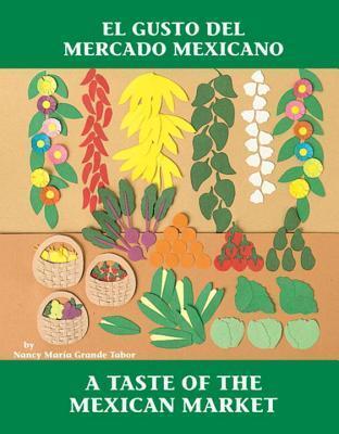 El gusto del mercado mexicano / A Taste of the Mexican Market Nancy Maria Grande Tabor