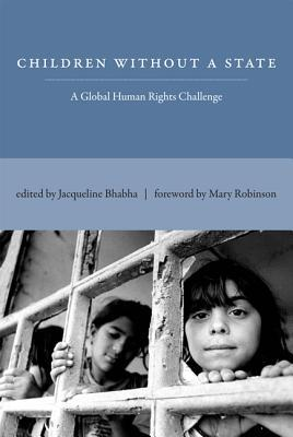 Children Without a State: A Global Human Rights Challenge  by  Jacqueline Bhabha