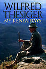 My Kenya Days Wilfred Thesiger