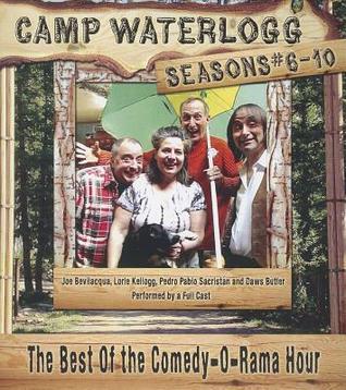 Camp Waterlogg Chronicles, Seasons #6-10: The Best of the Comedy-O-Rama Hour  by  Joe Bevilacqua
