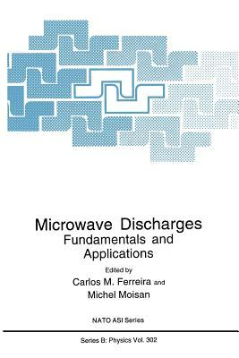 Microwave Discharges: Fundamentals and Applications  by  Carlos M. Ferreira