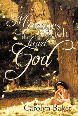 My Issues Touch the Heart of God  by  Rev. Carolyn Baker