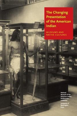 The Changing Presentation of the American Indian: Museums and Native Cultures  by  W. Richard West Jr.