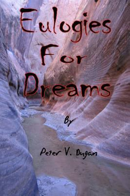 Eulogies for Dreams  by  Peter V. Dugan